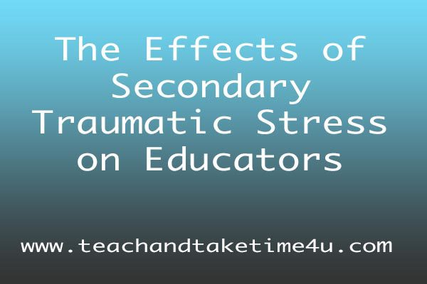 Secondary Traumatic Stress For >> The Effects Of Secondary Traumatic Stress On Educators Page 2 Of 3